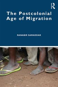 MADE IN IWM Ranabir Samaddar: The Postcolonial Age of Migration
